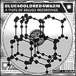 Cover Blue4ColdRed4Warm: a Taste Of Beluga Recordings