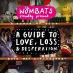 Cover The Wombats Proudly Present: A Guide to Love, Loss & Desperation
